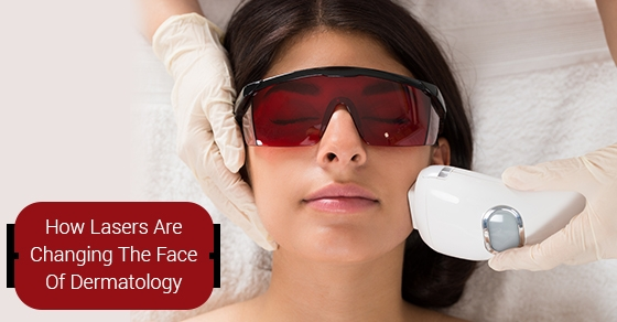 How-Lasers-Are-Changing-The-Face-Of-Dermatology