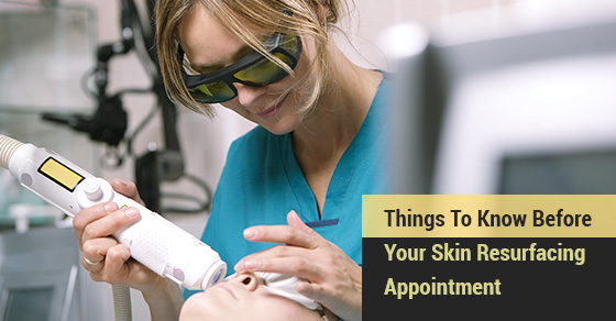 Things To Know Before Your Skin Resurfacing Appointment